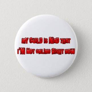My Guild is Mad I'm Not Online Right Now 6 Cm Round Badge