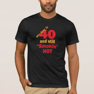 My Guy is 40 Years Old and Still Smokin Hot T-Shirt