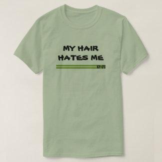 MY HAIR HATES ME T-Shirt