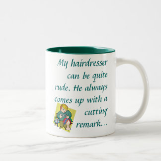 My hairdresser can be quite rude.  Two-Tone mug