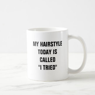 """My hairstyle today is called """"I tried"""" Basic White Mug"""