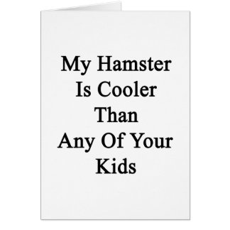 My Hamster Is Cooler Than Any Of Your Kids Note Card