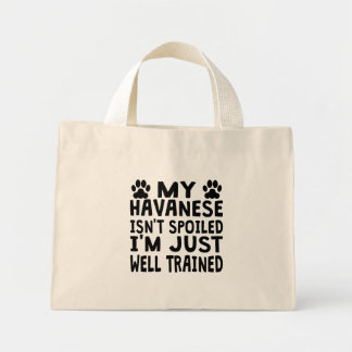 My Havanese Isn't Spoiled Mini Tote Bag