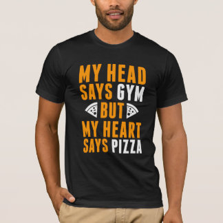 My head says gym but my heart says pizza funny tee