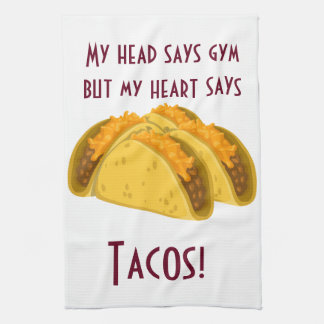 My head says gym but my heart says tacos tea towel
