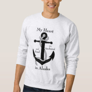My heart and soul are anchored in Alaska Pull Over Sweatshirt
