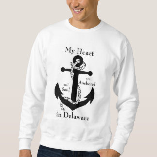 My heart and soul are anchored in Delaware Sweatshirt