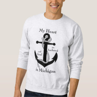 My heart and soul are anchored in Michigan Pull Over Sweatshirt