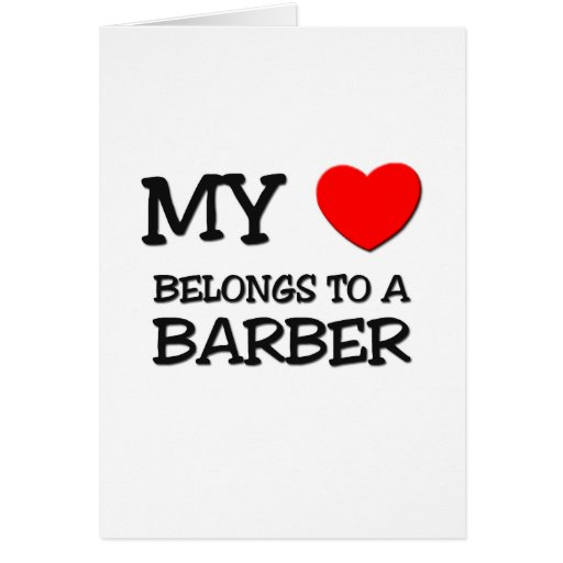 My Heart Belongs To A BARBER Greeting Cards