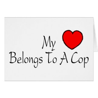 My Heart Belongs To A Cop Greeting Card