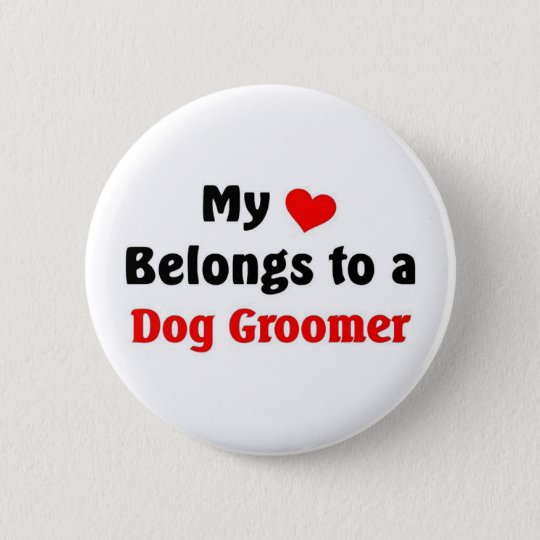 My heart belongs to a Dog Groomer 6 Cm Round Badge
