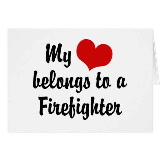 My Heart Belongs To A Firefighter Greeting Card