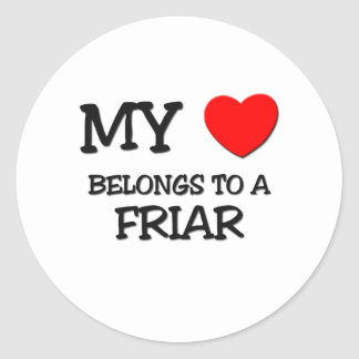 My Heart Belongs To A FRIAR Round Sticker