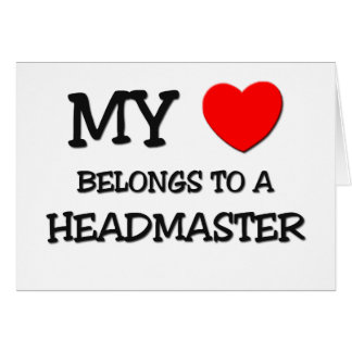 My Heart Belongs To A HEADMASTER Greeting Cards