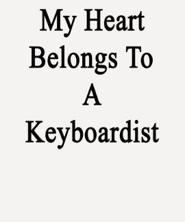 My Heart Belongs To A Keyboardist T Shirt