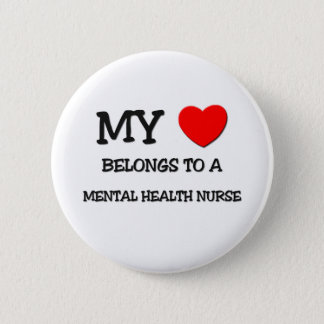 My Heart Belongs To A MENTAL HEALTH NURSE 6 Cm Round Badge