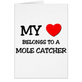 My Heart Belongs To A MOLE CATCHER Greeting Card