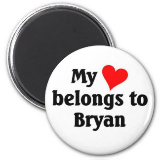 My heart belongs to Bryan Refrigerator Magnets