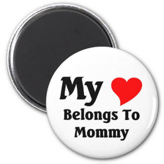 My heart belongs to mommy 6 cm round magnet