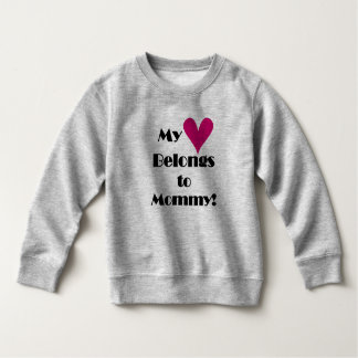 My Heart Belongs to Mommy Toddler Sweatshirt