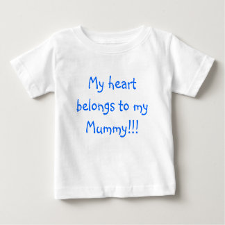 My heart belongs to my Mummy!!! Baby T-Shirt