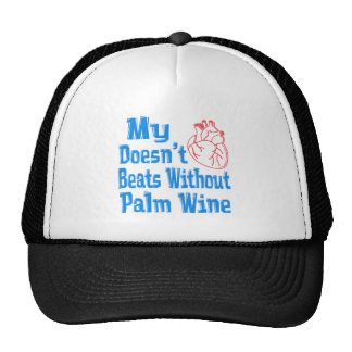 My heart doesn't beats without Palm Wine. Hats