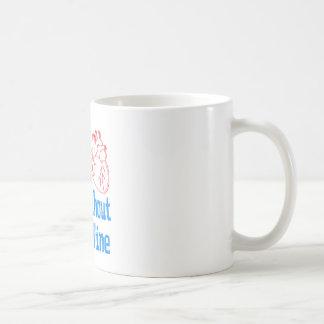 My heart doesn't beats without White Wine. Coffee Mug