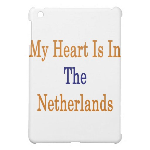 My Heart Is In The Netherlands iPad Mini Covers