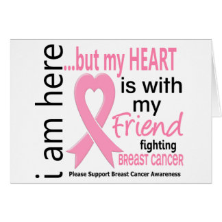 My Heart Is With My Friend Breast Cancer Greeting Cards