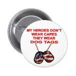 My Heroes Don't Wear Capes They Wear Dog Tags Pinback Button
