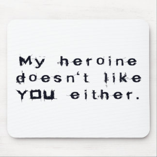 My Heroine Doesn t Like YOU Either Mouse Pads