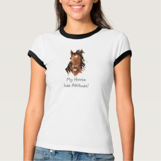 My Horse Has Attitude! Fun Quote for Horse Owner Tee Shirts