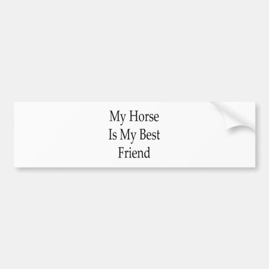 My Horse Is My Best Friend Bumper Sticker