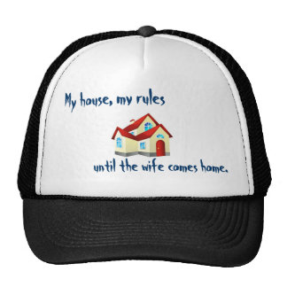 My House, My Rules, Until The Wife Comes Home. Trucker Hats
