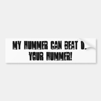"""My Hummer can beat up your Hummer!"" bumpersticker Bumper Sticker"