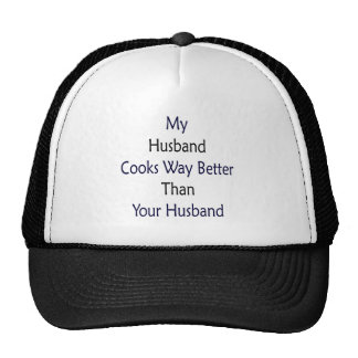 My Husband Cooks Way Better Than Your Husband Mesh Hats
