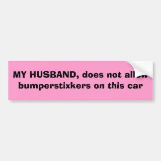 MY HUSBAND, does not allow bumperstixkers on th... Bumper Sticker