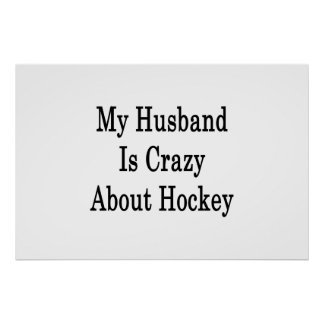 My Husband Is Crazy About Hockey Print