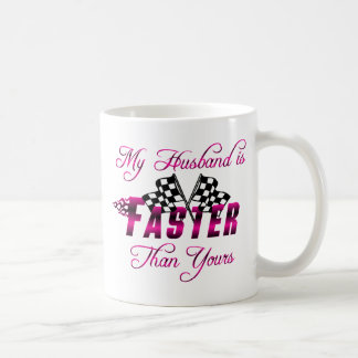 My Husband Is Faster Than Yours Coffee Mug