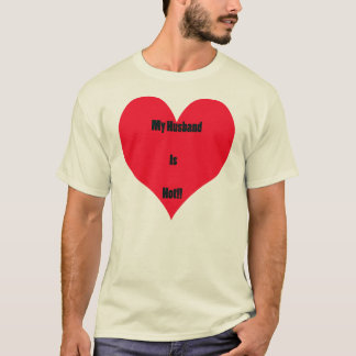 My Husband Is Hot T-Shirt