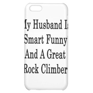 My Husband Is Smart Funny And A Great Rock Climber iPhone 5C Cases