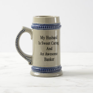 My Husband Is Sweet Caring And An Awesome Banker 18 Oz Beer Stein