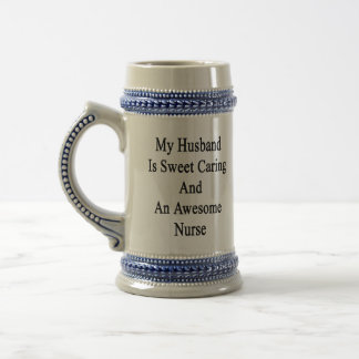 My Husband Is Sweet Caring And An Awesome Nurse 18 Oz Beer Stein