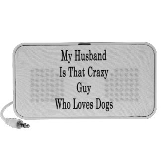 My Husband Is That Crazy Guy Who Loves Dogs iPod Speakers