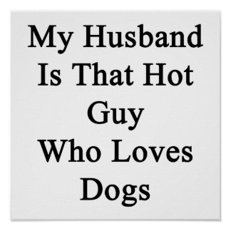 My Husband Is That Hot Guy Who Loves Dogs Poster