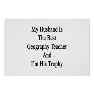 My Husband Is The Best Geography Teacher And I'm H Poster