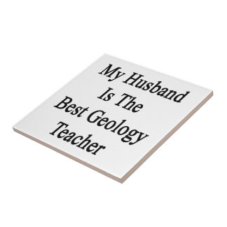 My Husband Is The Best Geology Teacher Small Square Tile