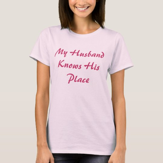 My husband knows his place womens cuckold t-shirt