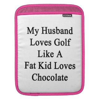 My Husband Loves Golf Like A Fat Kid Loves Chocola iPad Sleeves