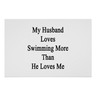 My Husband Loves Swimming More Than He Loves Me Print